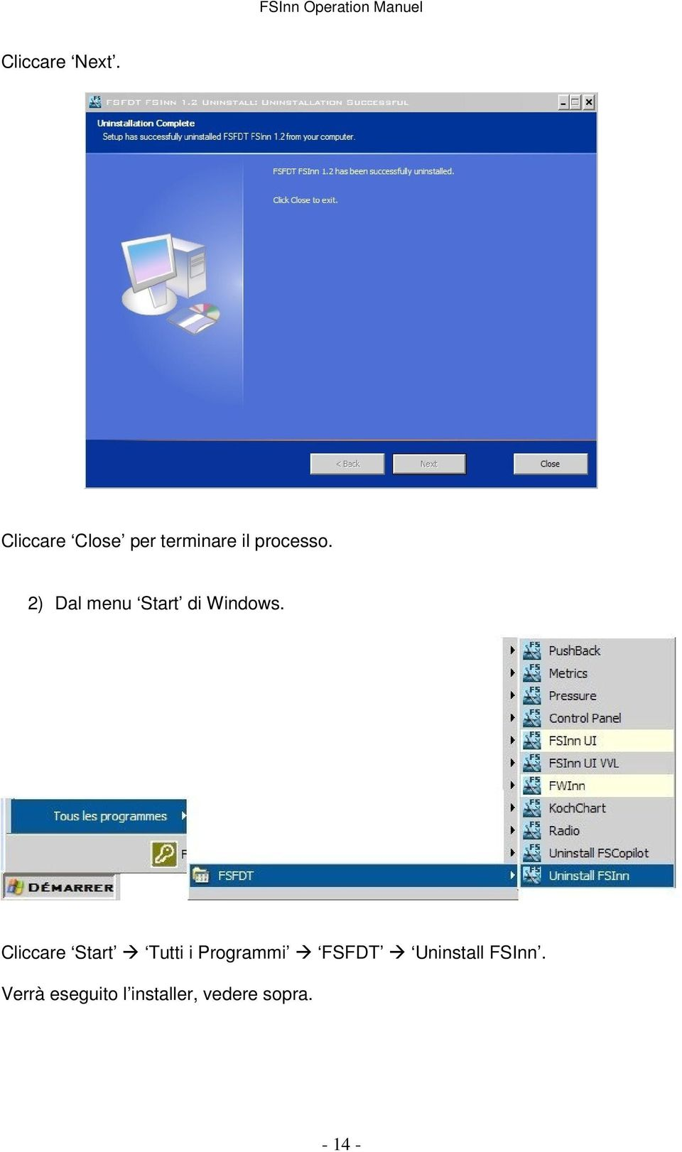 2) Dal menu Start di Windows.
