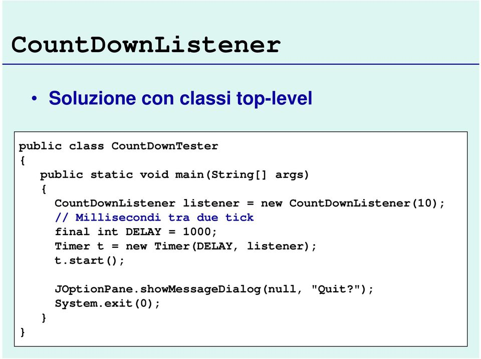CountDownListener(10); // Millisecondi tra due tick final int DELAY = 1000; Timer t
