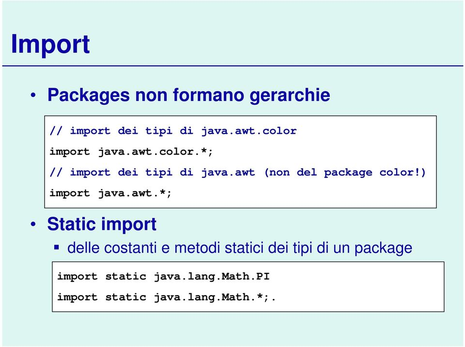 awt (non del package color!) import java.awt.*; Static import delle costanti