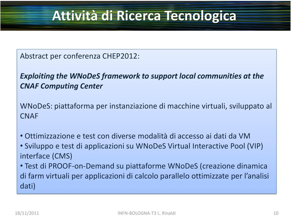 accesso ai dati da VM Sviluppo e test di applicazioni su WNoDeS Virtual Interactive Pool (VIP) interface (CMS) Test di PROOF-on-Demand su