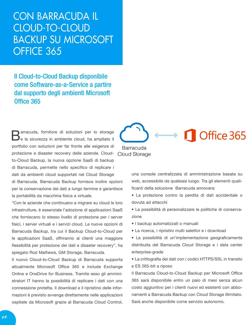 Cloudto-Cloud Backup, la nuova opzione SaaS di backup di Barracuda, permette nello specifico di replicare i dati da ambienti cloud supportati nel Cloud Storage di Barracuda.