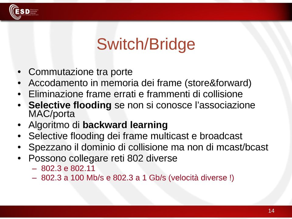 backward learning Selective flooding dei frame multicast e broadcast Spezzano il dominio di collisione ma non