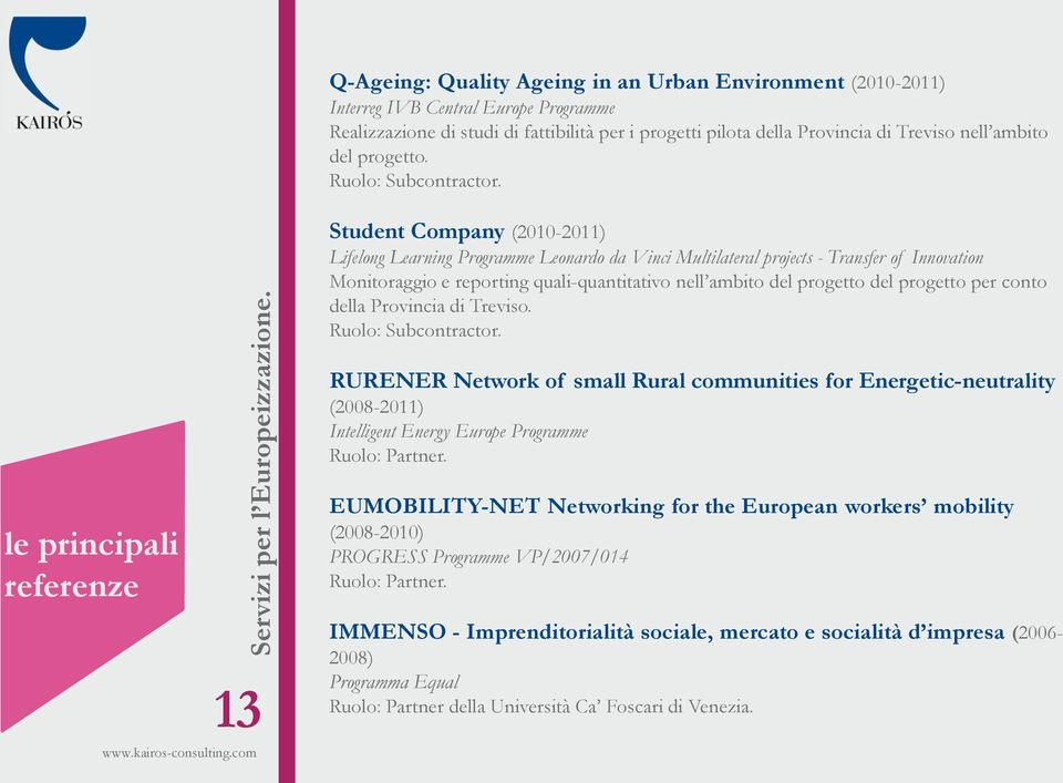 Student Company (2010-2011) Lifelong Learning Programme Leonardo da Vinci Multilateral projects - Transfer of Innovation Monitoraggio e reporting quali-quantitativo nell ambito del progetto del