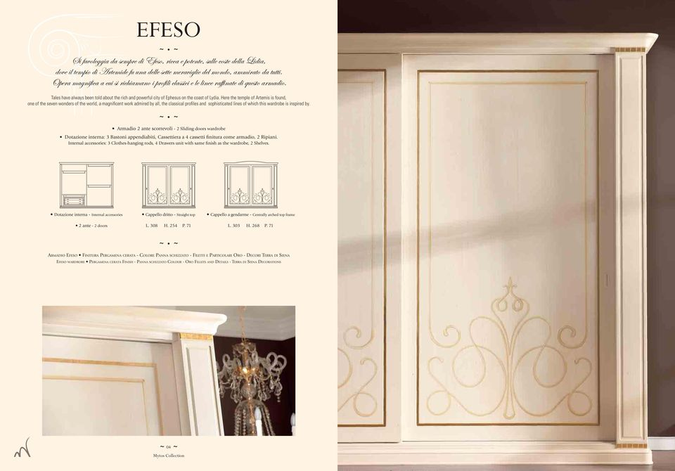 Here the temple of Artemis is found, one of the seven wonders of the world, a magnifi cent work admired by all, the classical profiles and sophisticated lines of which this wardrobe is inspired by.