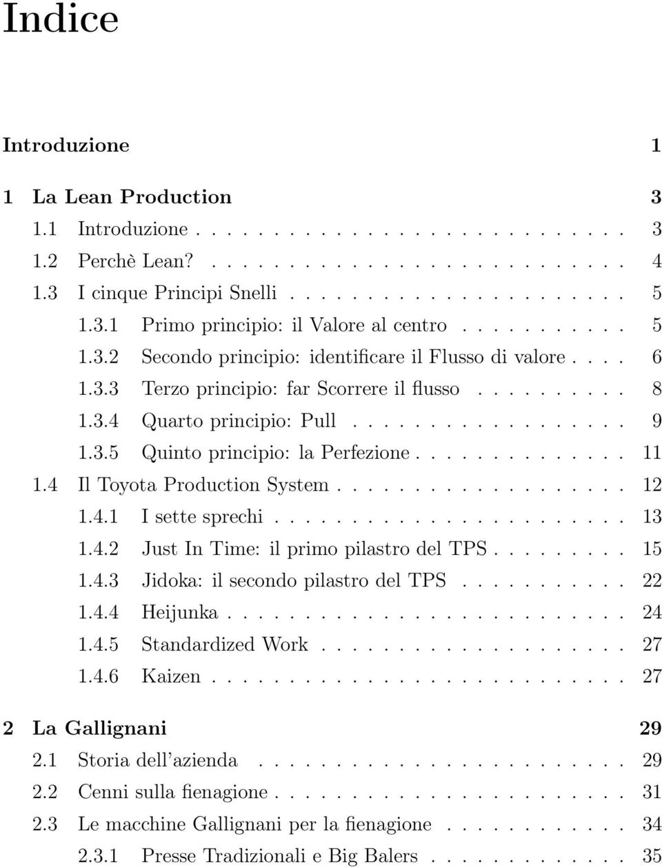............. 11 1.4 Il Toyota Production System................... 12 1.4.1 I sette sprechi....................... 13 1.4.2 Just In Time: il primo pilastro del TPS......... 15 1.4.3 Jidoka: il secondo pilastro del TPS.