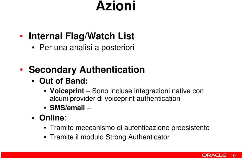 alcuni provider di voiceprint authentication SMS/email Online: Tramite