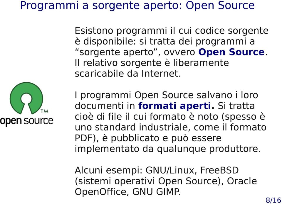 I programmi Open Source salvano i loro documenti in formati aperti.