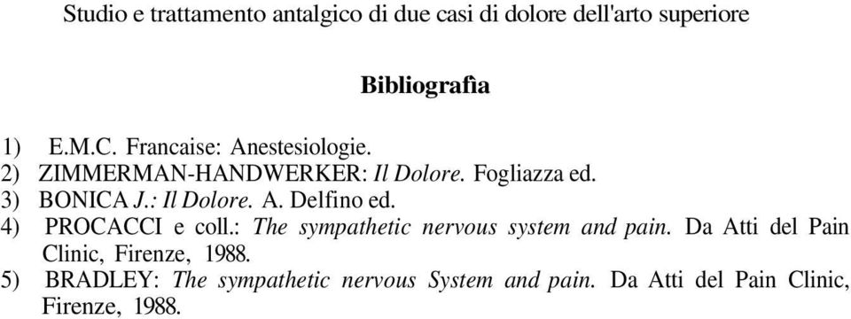 4) PROCACCI e coll.: The sympathetic nervous system and pain. Da Atti del Pain Clinic, Firenze, 1988.