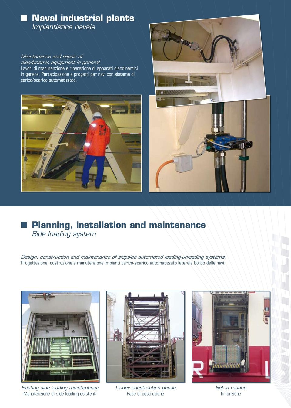 Planning, installation and maintenance Side loading system Design, construction and maintenance of shipside automated loading-unloading systems.