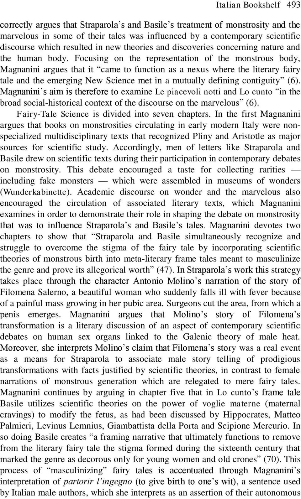 Focusing on the representation of the monstrous body, Magnanini argues that it came to function as a nexus where the literary fairy tale and the emerging New Science met in a mutually defining