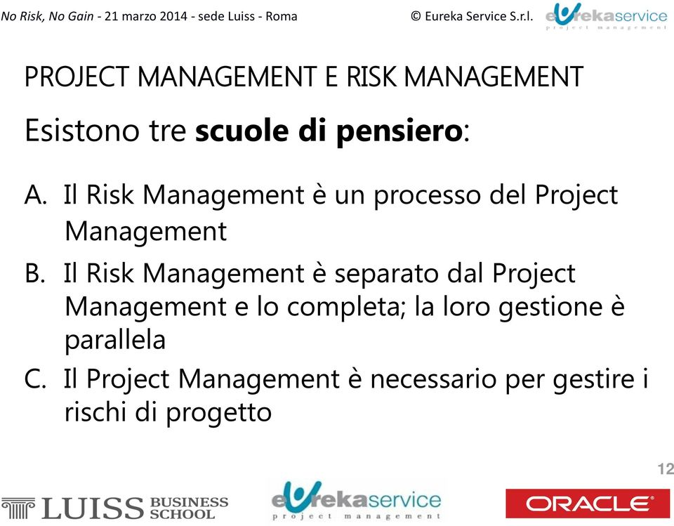 Il Risk Management è separato dal Project Management e lo completa; la loro