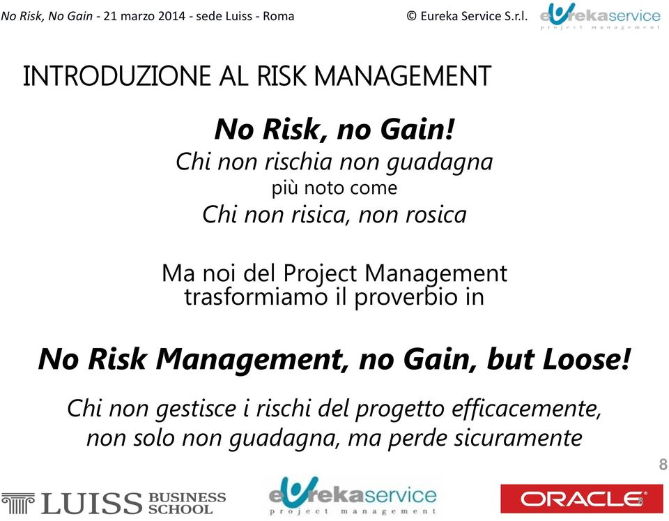 del Project Management trasformiamo il proverbio in No Risk Management, no