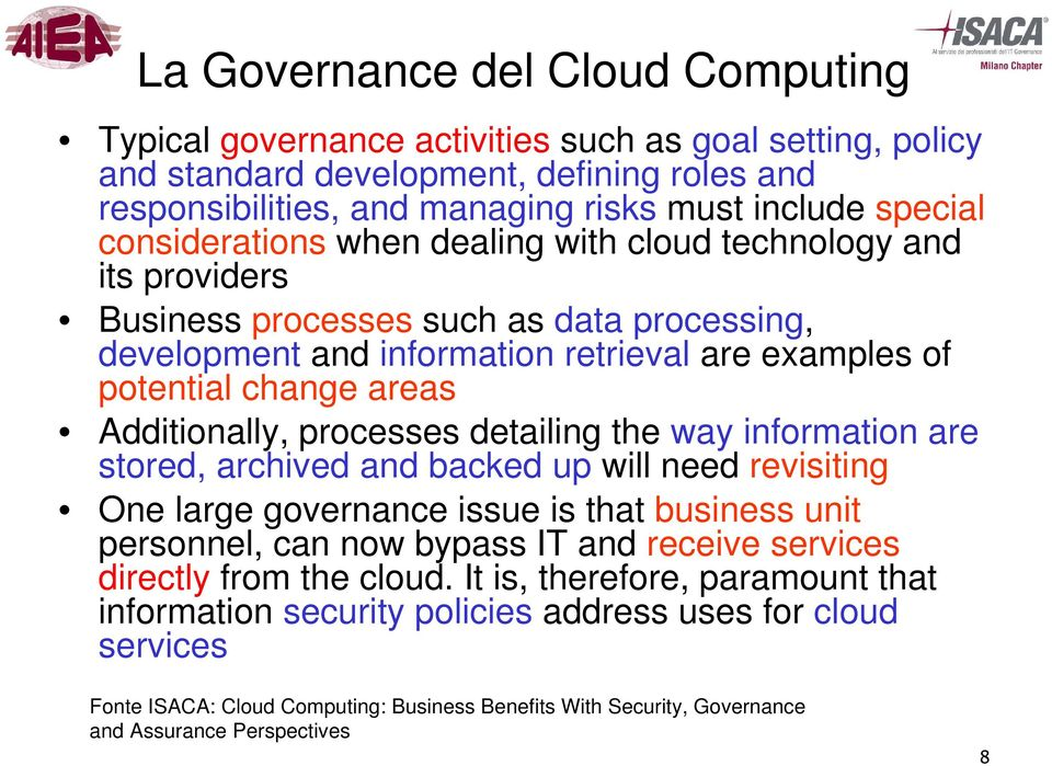 Additionally, processes detailing the way information are stored, archived and backed up will need revisiting One large governance issue is that business unit personnel, can now bypass IT and receive