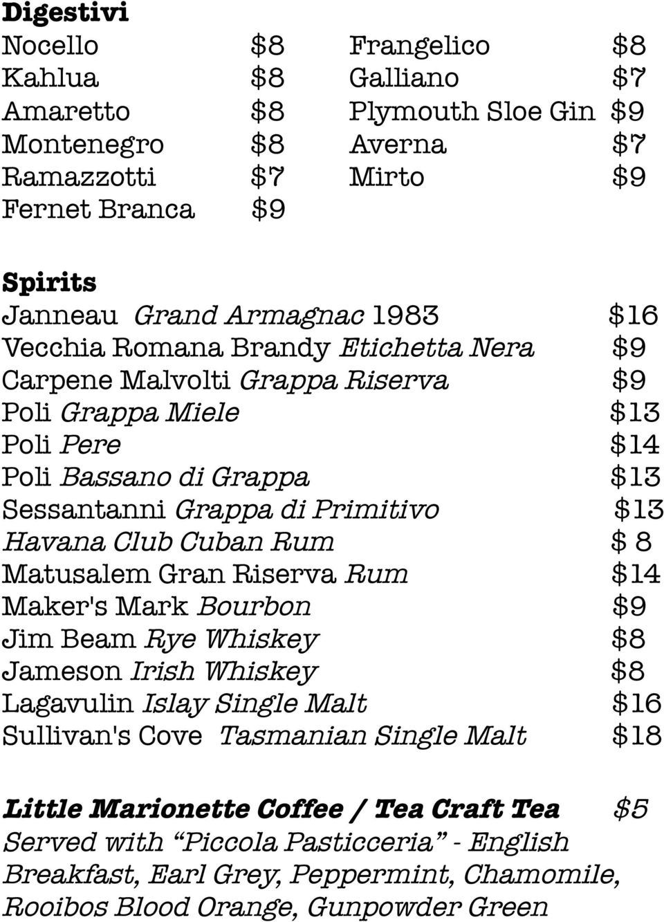 Havana Club Cuban Rum $ 8 Matusalem Gran Riserva Rum $14 Maker's Mark Bourbon $9 Jim Beam Rye Whiskey $8 Jameson Irish Whiskey $8 Lagavulin Islay Single Malt $16 Sullivan's Cove