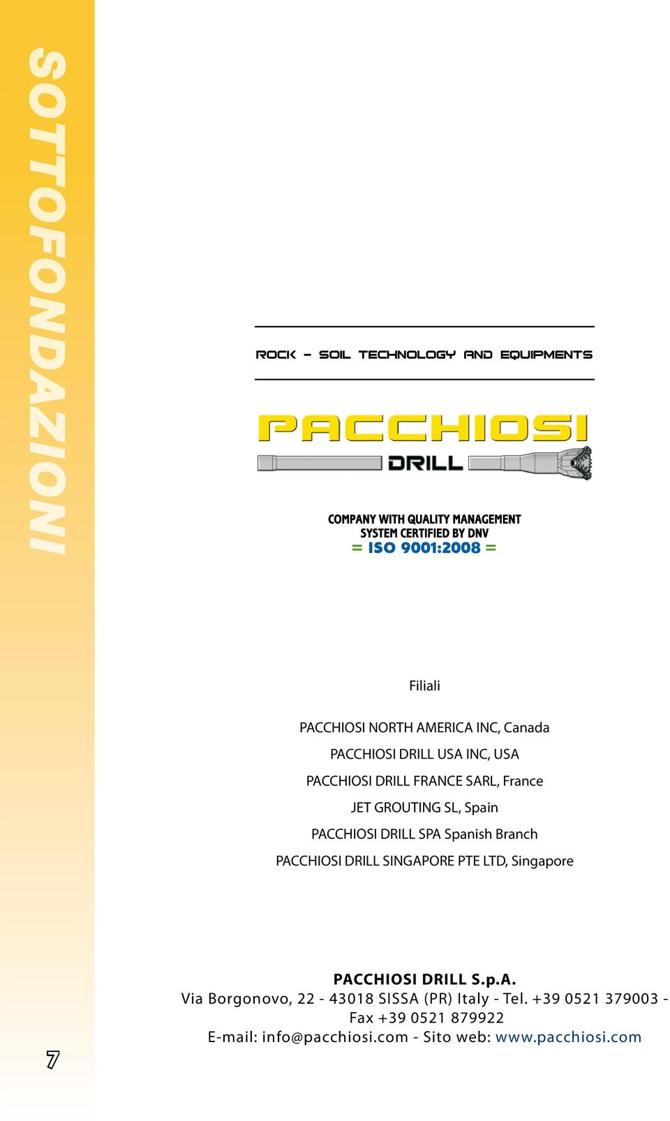 Branch PACCHIOSI DRILL SINGAPORE PTE LTD, Singapore 7 PACCHIOSI DRILL S.p.A. Via Borgonovo, 22-43018 SISSA (PR) Italy - Tel.