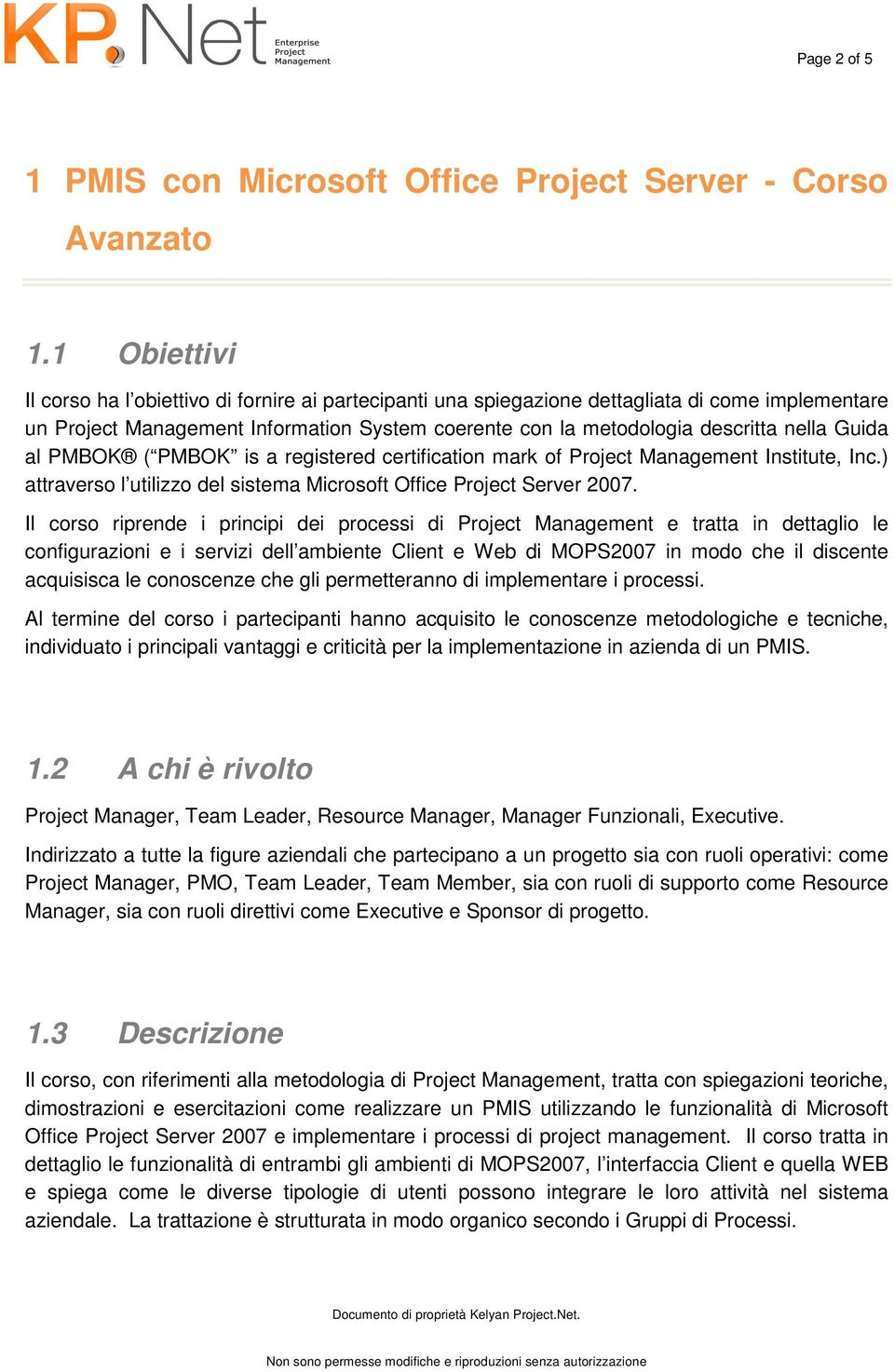 Guida al PMBOK ( PMBOK is a registered certification mark of Project Management Institute, Inc.) attraverso l utilizzo del sistema Microsoft Office Project Server 2007.