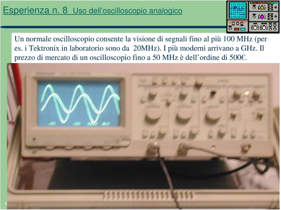 i Tektronix in laboratorio sono da 20MHz).