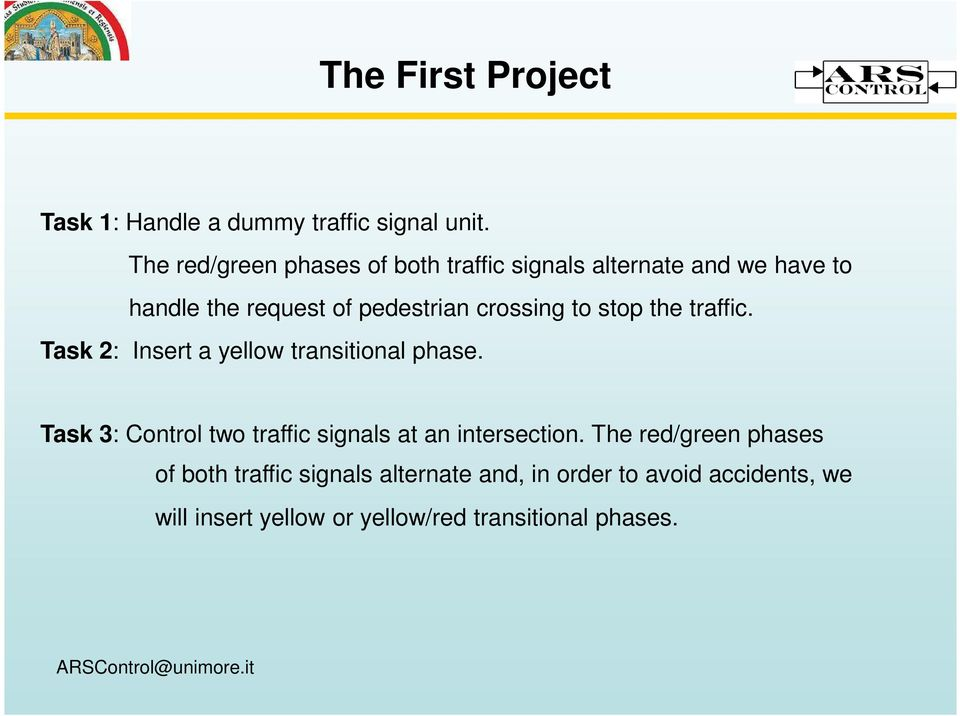 crossing to stop the traffic. Task 2: Insert a yellow transitional phase.