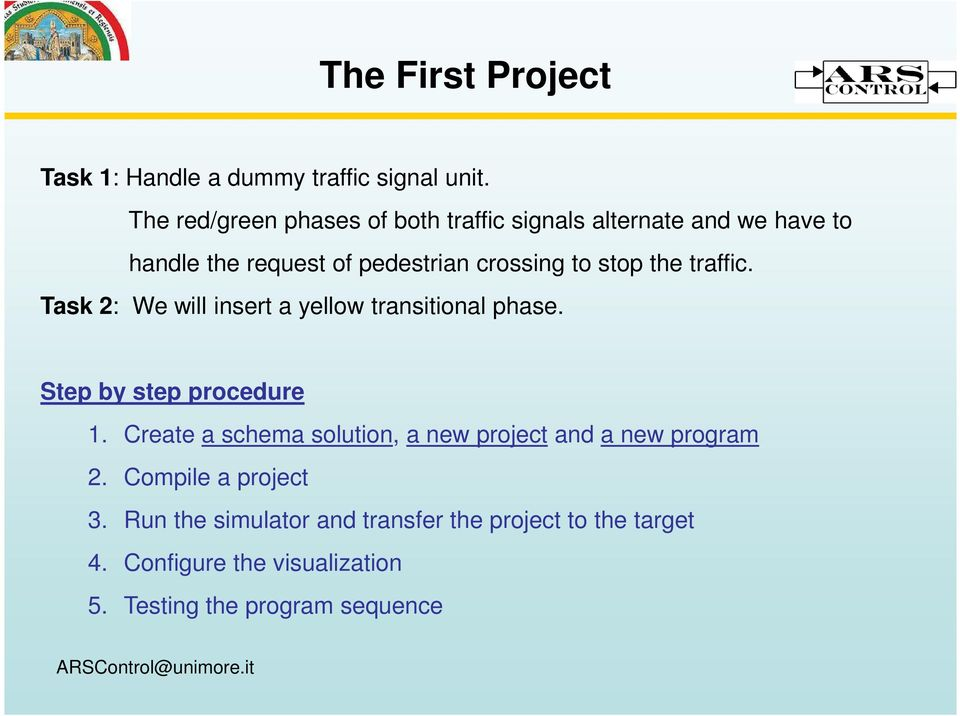 to stop the traffic. Task 2: We will insert a yellow transitional phase. Step by step procedure 1.