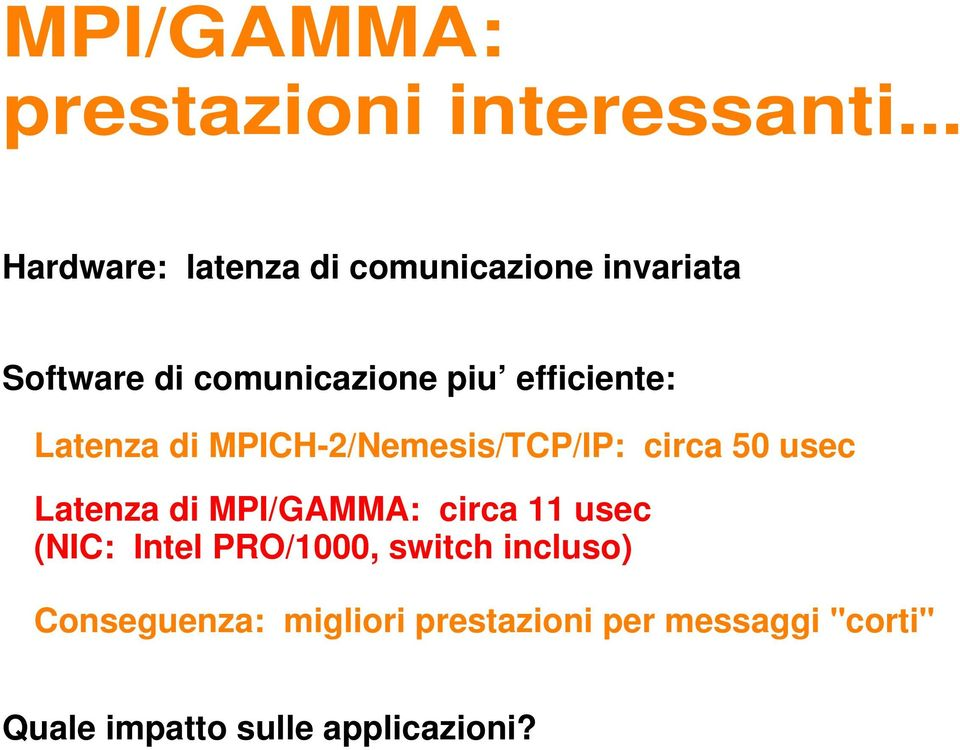 efficiente: Latenza di MPICH-2/Nemesis/TCP/IP: circa 50 usec Latenza di MPI/GAMMA: