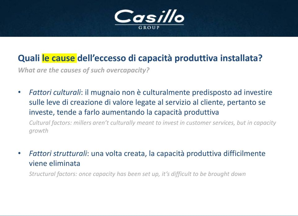 se investe, tende a farlo aumentando la capacità produttiva Cultural factors: millers aren t culturally meant to invest in customer services, but in