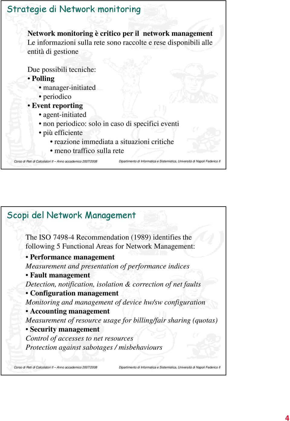 Scopi del Network Management The ISO 7498-4 Recommendation (1989) identifies the following 5 Functional Areas for Network Management: Performance management Measurement and presentation of