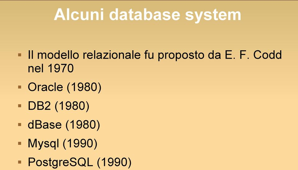 Codd nel 1970 Oracle (1980) DB2