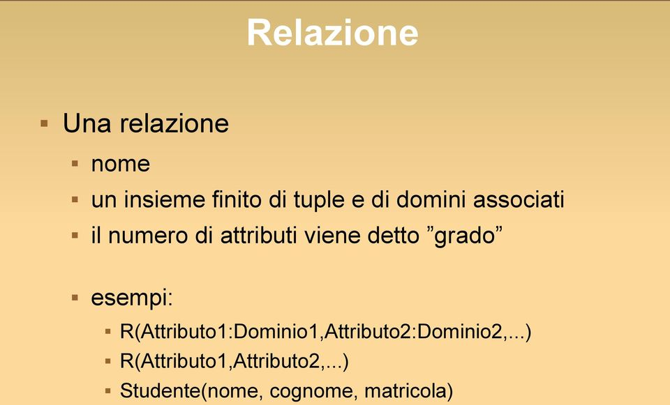 grado esempi: R(Attributo1:Dominio1,Attributo2:Dominio2,.