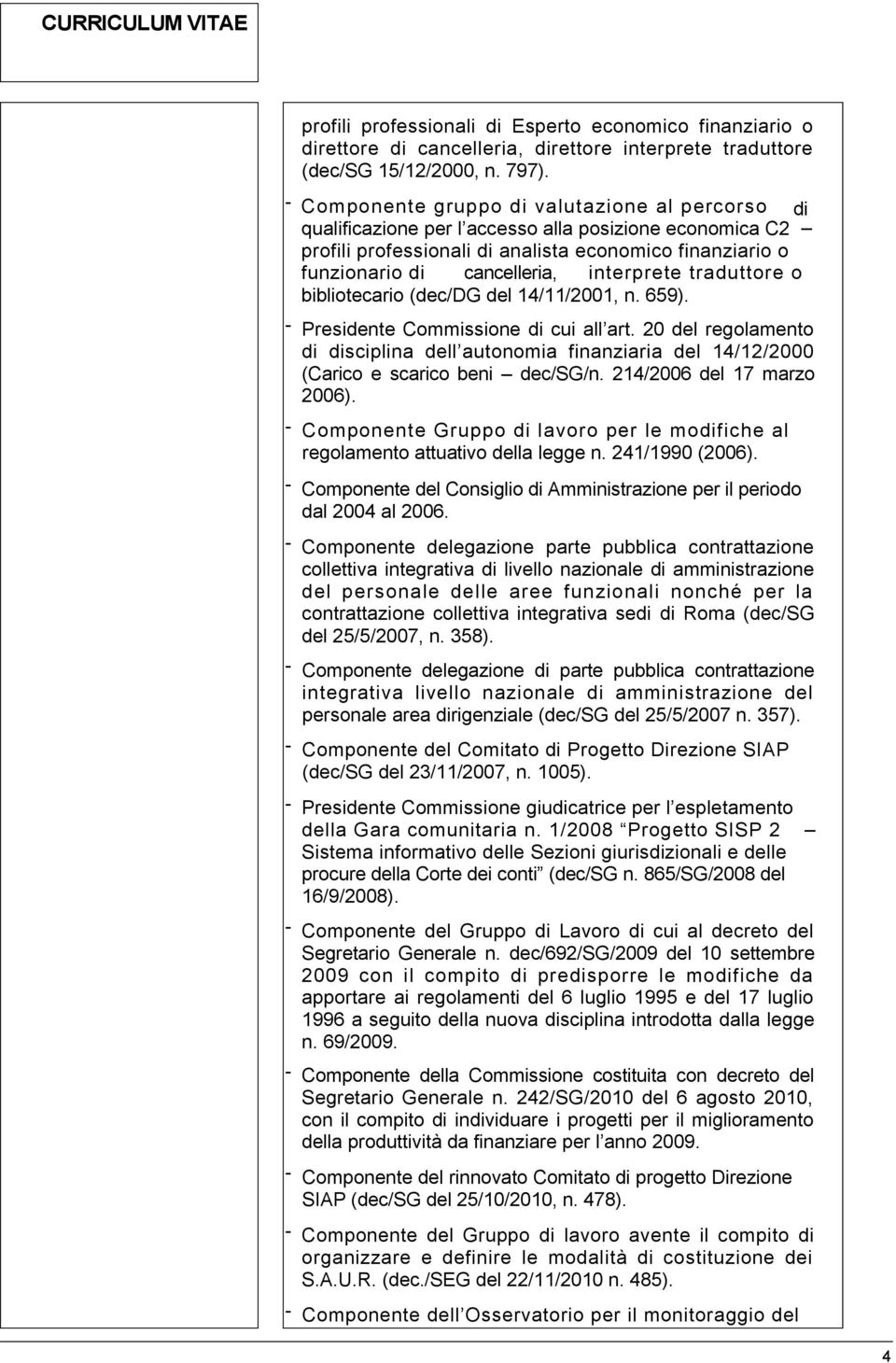 interprete traduttore o bibliotecario (dec/dg del 14/11/2001, n. 659). - Presidente Commissione di cui all art.