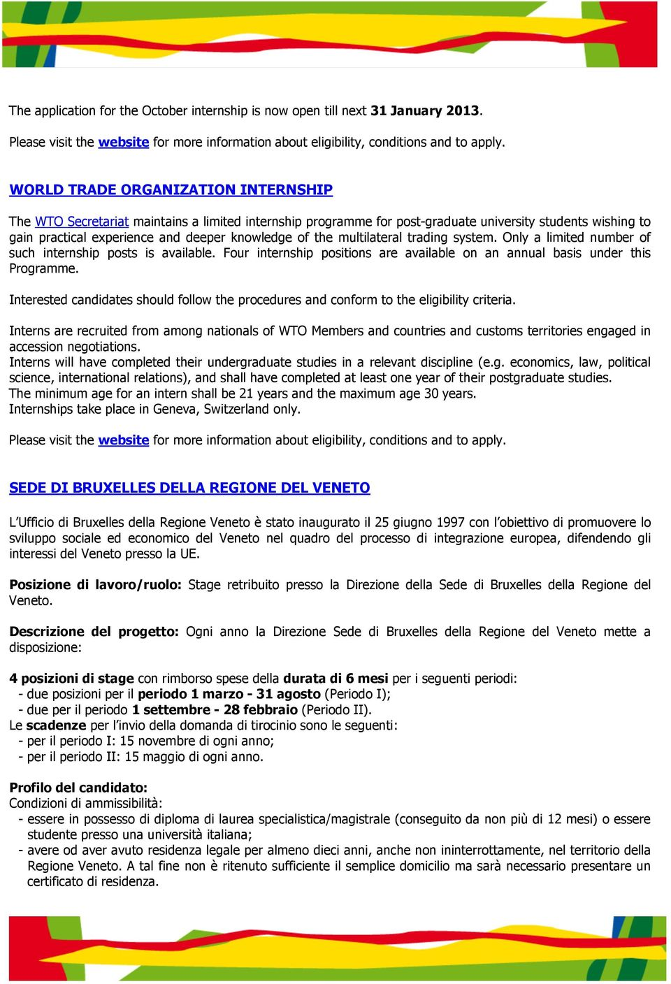 multilateral trading system. Only a limited number of such internship posts is available. Four internship positions are available on an annual basis under this Programme.