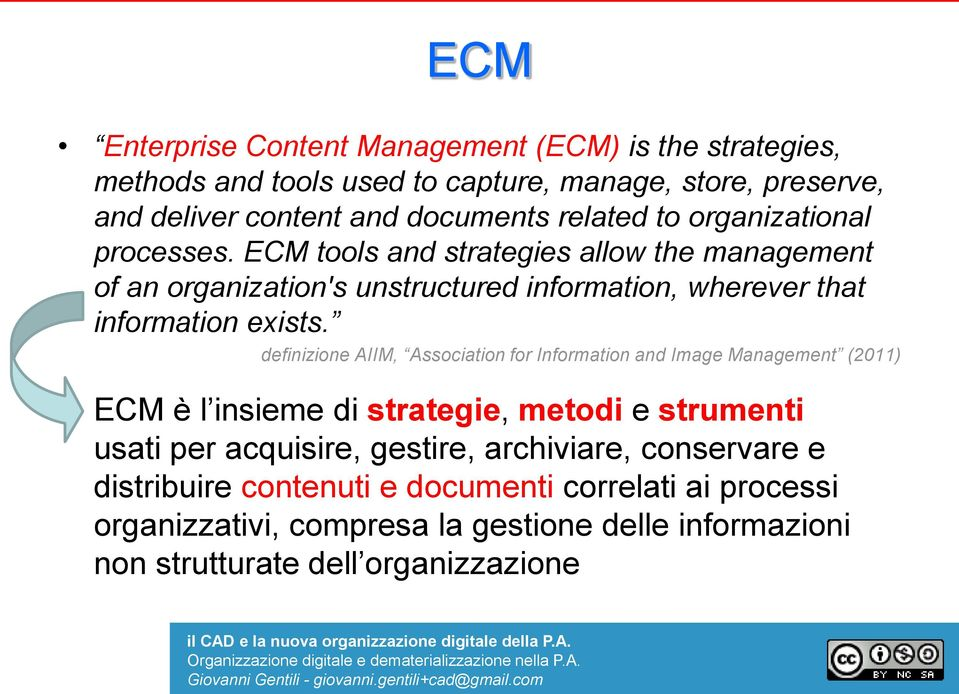 definizione AIIM, Association for Information and Image Management (2011) ECM è l insieme di strategie, metodi e strumenti usati per acquisire, gestire,