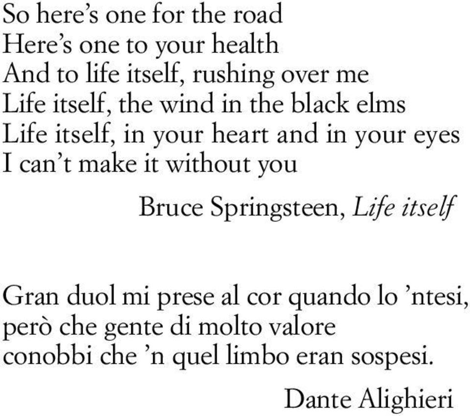 t make it without you Bruce Springsteen, Life itself Gran duol mi prese al cor quando lo