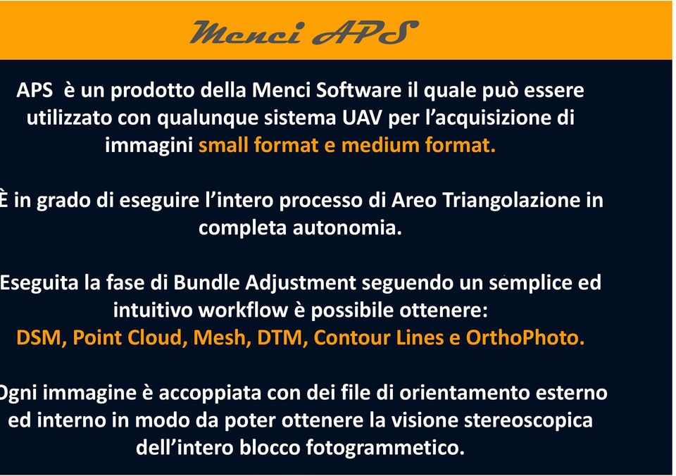 seguita la fase di Bundle Adjustment seguendo un semplice ed intuitivo workflow è possibile ottenere: DSM, Point Cloud, Mesh, DTM, Contour
