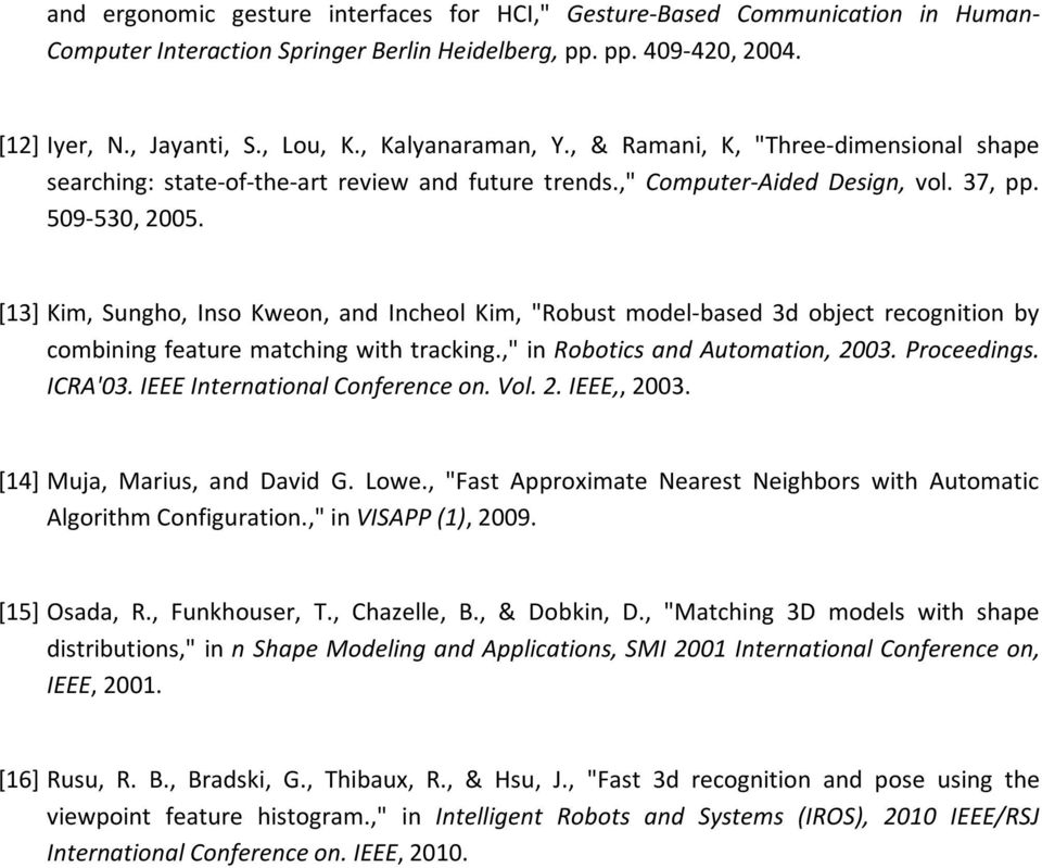 "[13] Kim, Sungho, Inso Kweon, and Incheol Kim, ""Robust model-based 3d object recognition by combining feature matching with tracking.,"" in Robotics and Automation, 2003. Proceedings. ICRA'03."