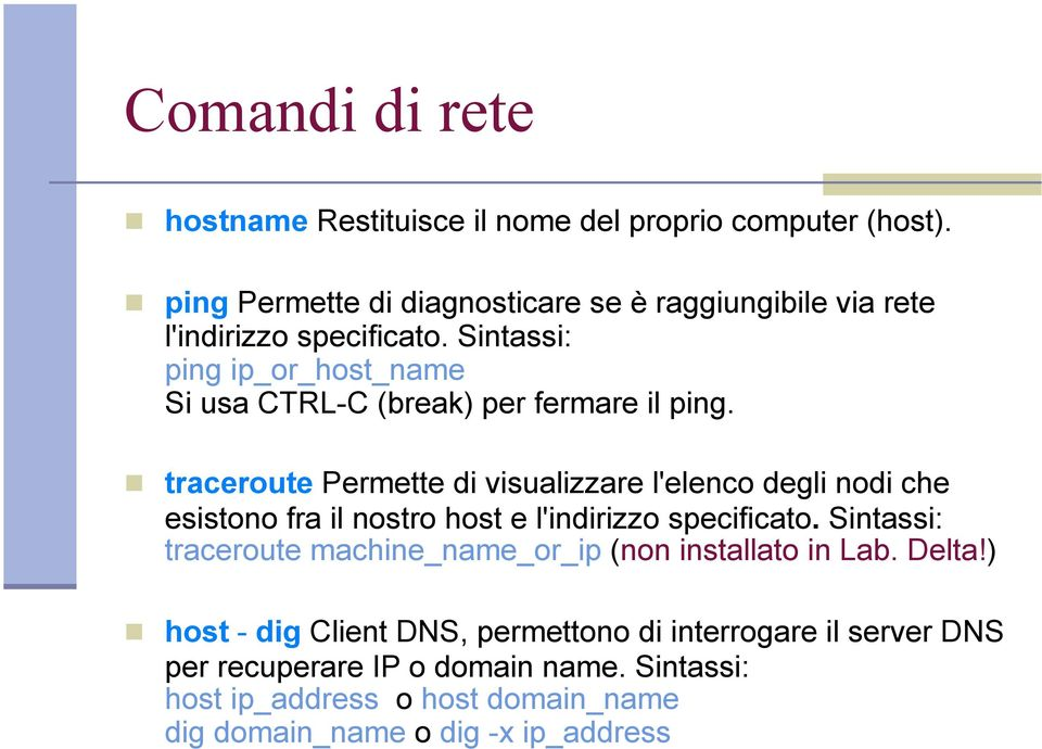 Sintassi: ping ip_or_host_name Si usa CTRL-C (break) per fermare il ping.