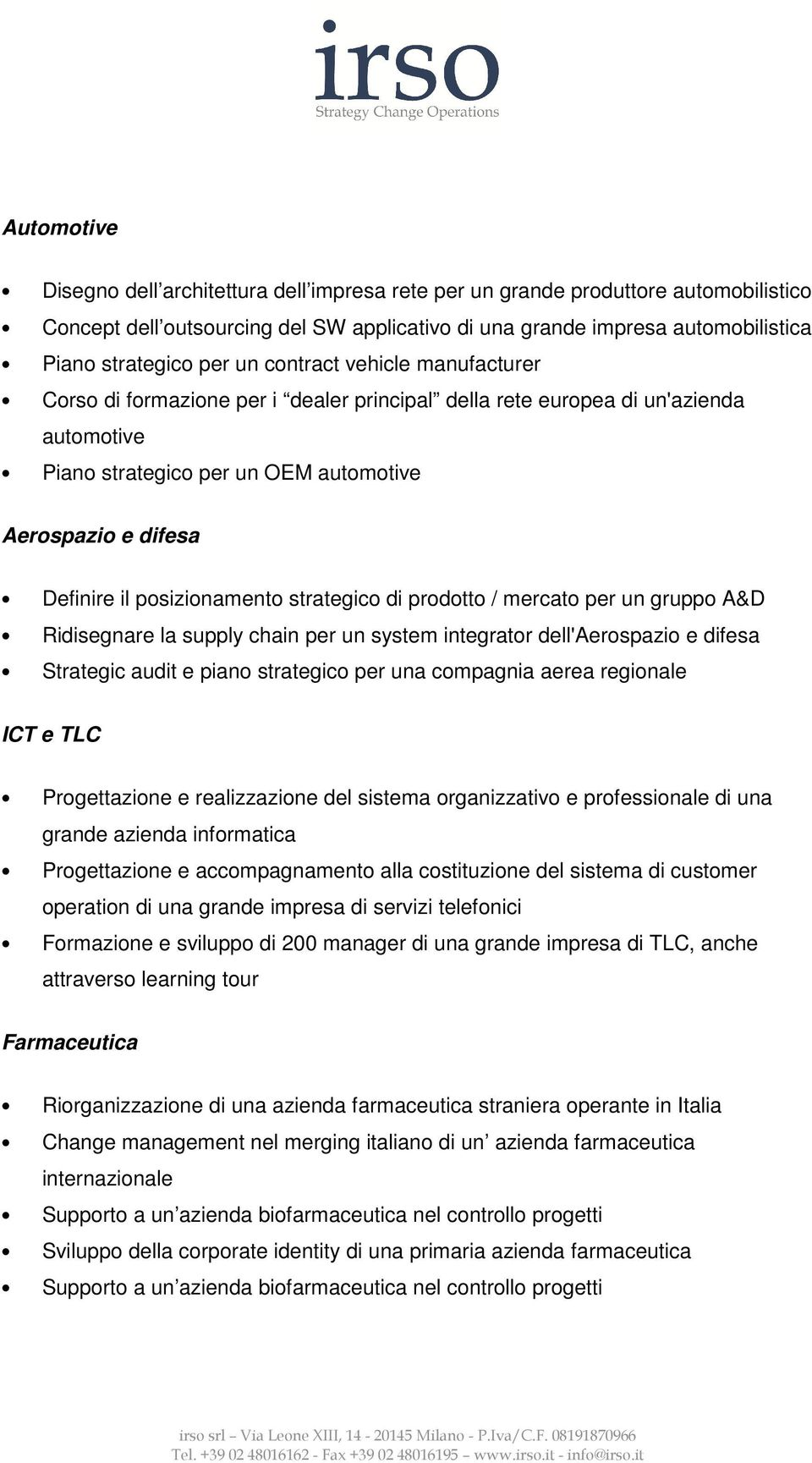 posizionamento strategico di prodotto / mercato per un gruppo A&D Ridisegnare la supply chain per un system integrator dell'aerospazio e difesa Strategic audit e piano strategico per una compagnia
