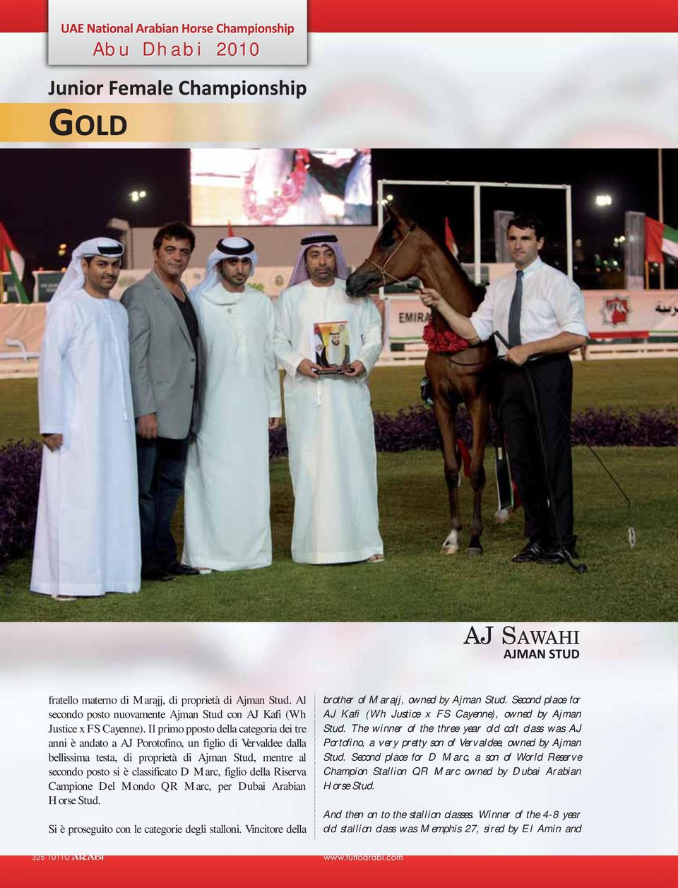 figlio della Riserva Campione Del Mondo QR Marc, per Dubai Arabian Horse Stud. Si è proseguito con le categorie degli stalloni. Vincitore della brother of Marajj, owned by Ajman Stud.