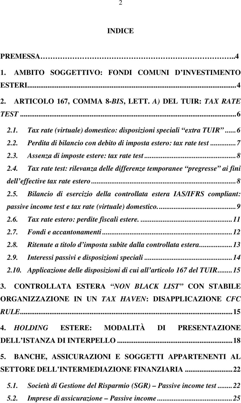 Tax rate test: rilevanza delle differenze temporanee pregresse ai fini dell effective tax rate estero...8 2.5.