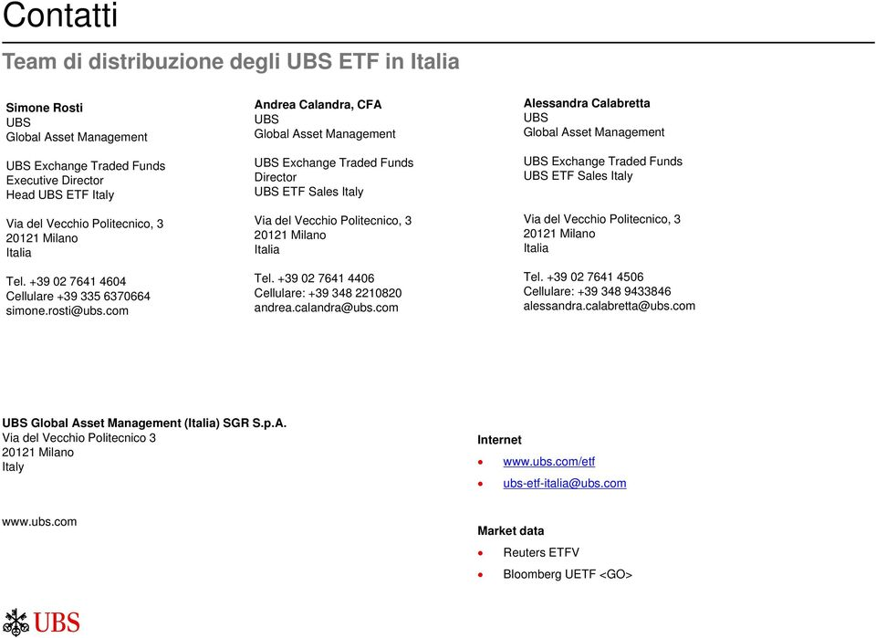 com Andrea Calandra, CFA UBS Global Asset Management UBS Exchange Traded Funds Director UBS ETF Sales Italy Via del Vecchio Politecnico, 3 20121 Milano Italia Tel.