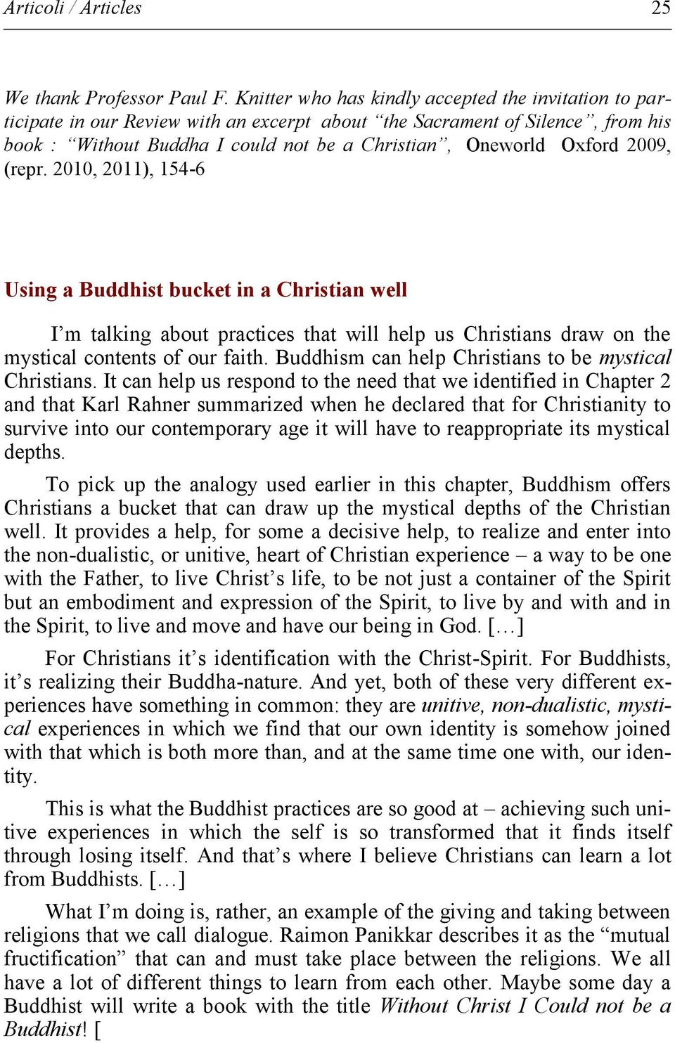 2009, (repr. 2010, 2011), 154-6 Using a Buddhist bucket in a Christian well I m talking about practices that will help us Christians draw on the mystical contents of our faith.