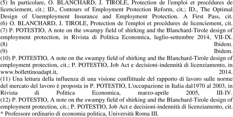 POTESTIO, A note on the swampy field of shirking and the Blanchard-Tirole design of employment protection, in Rivista di Politica Economica, luglio-settembre 2014, VII-IX. (8) Ibidem. (9) Ibidem.