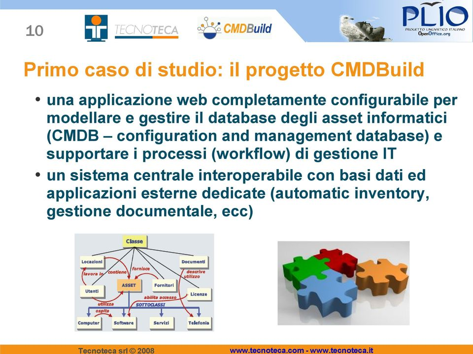 and management database) e supportare i processi (workflow) di gestione IT un sistema centrale