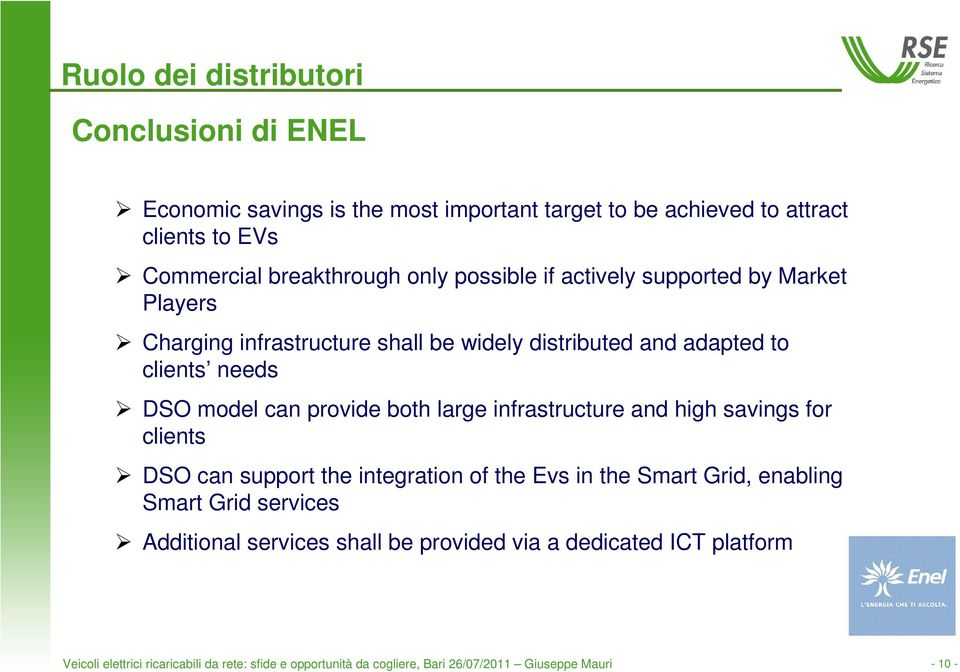 large infrastructure and high savings for clients DSO can support the integration of the Evs in the Smart Grid, enabling Smart Grid services Additional