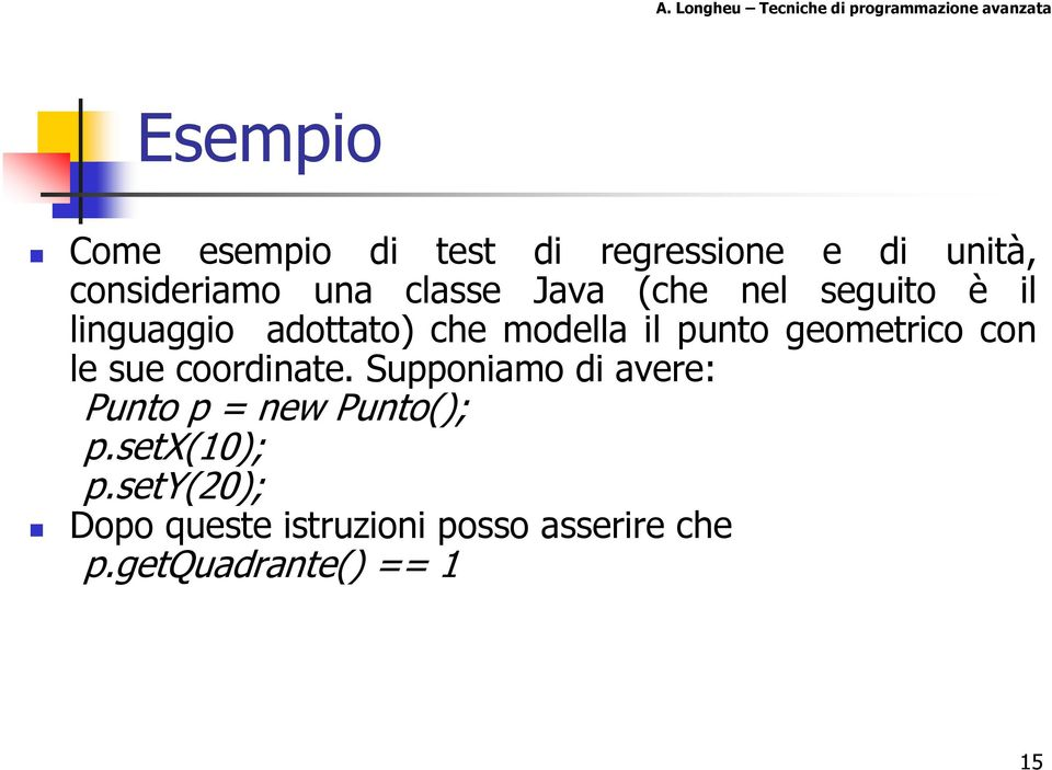 con le sue coordinate. Supponiamo di avere: Punto p = new Punto(); p.