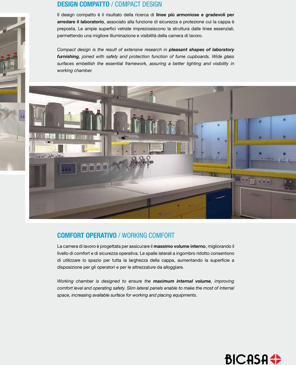 Compact design is the result of extensive research in pleasant shapes of laboratory furnishing, joined with safety and protection function of fume cupboards.