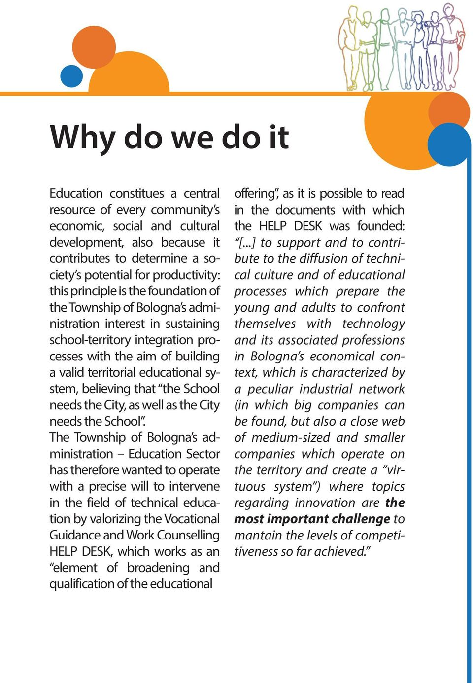 educational system, believing that the School needs the City, as well as the City needs the School.