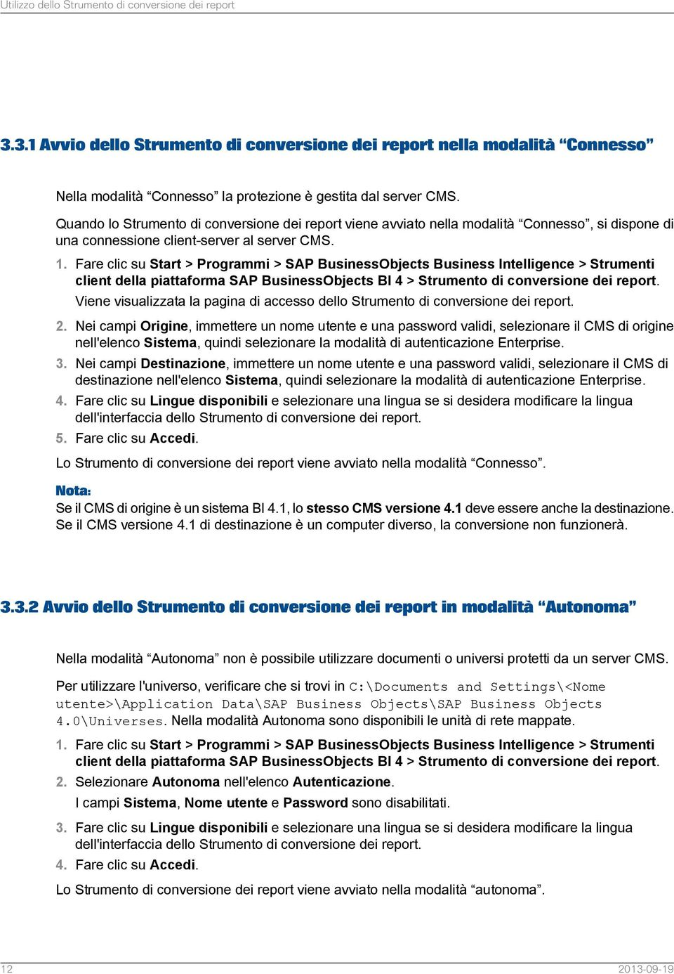 Fare clic su Start > Programmi > SAP BusinessObjects Business Intelligence > Strumenti client della piattaforma SAP BusinessObjects BI 4 > Strumento di conversione dei report.