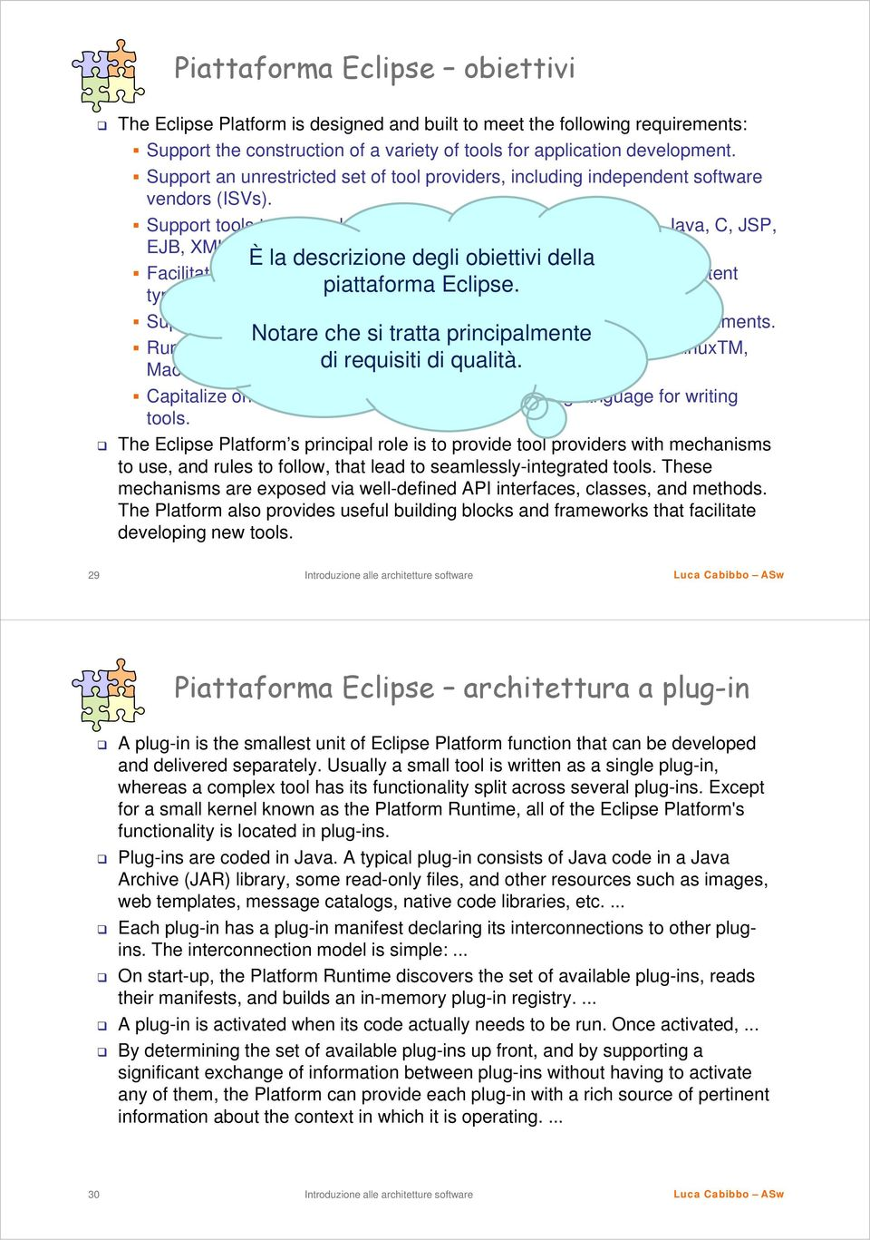È la descrizione degli obiettivi della Facilitate seamless integration of tools within and across different content piattaforma Eclipse. types and tool providers.
