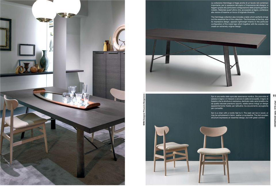 The Hermitage collection also includes a table which perfectly brings out the essential line of the collection.