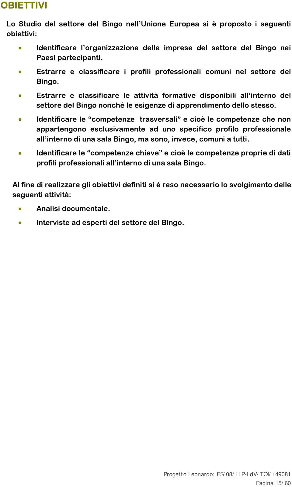 Estrarre e classificare le attività frmative dispnibili all intern del settre del Bing nnché le esigenze di apprendiment dell stess.